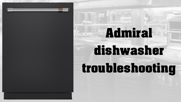 Admiral Dishwasher Troubleshooting