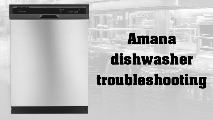 Amana dishwasher troubleshooting