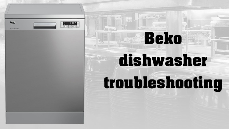 Beko dishwasher troubleshooting