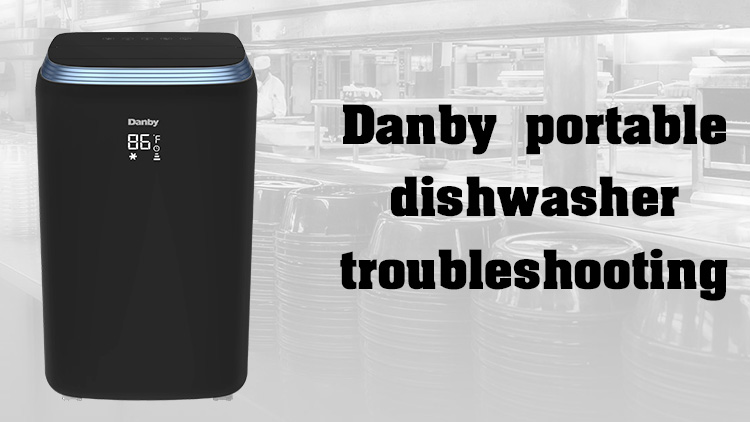 Danby portable dishwasher troubleshooting