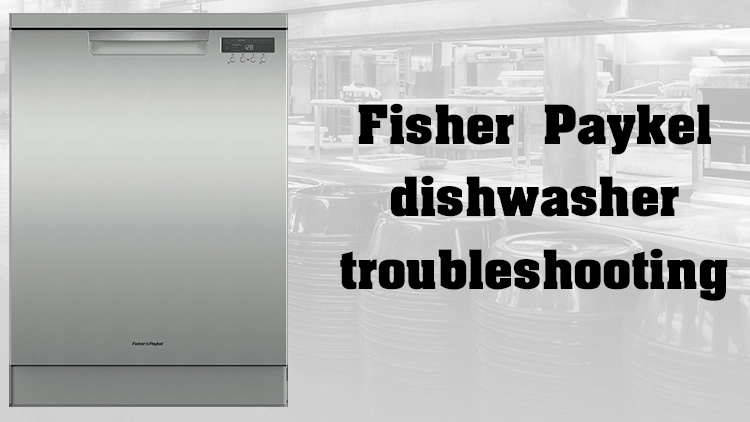 Fisher Paykel dishwasher troubleshooting
