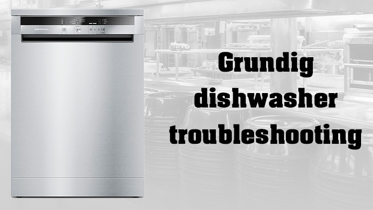 Grundig dishwasher troubleshooting