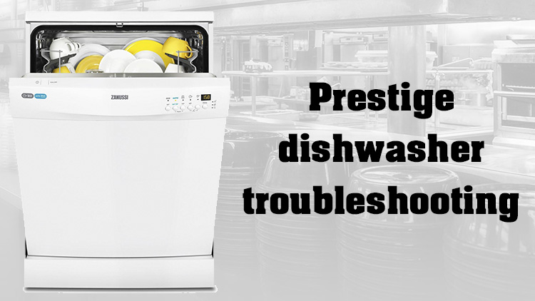 Prestige Dishwasher Troubleshooting