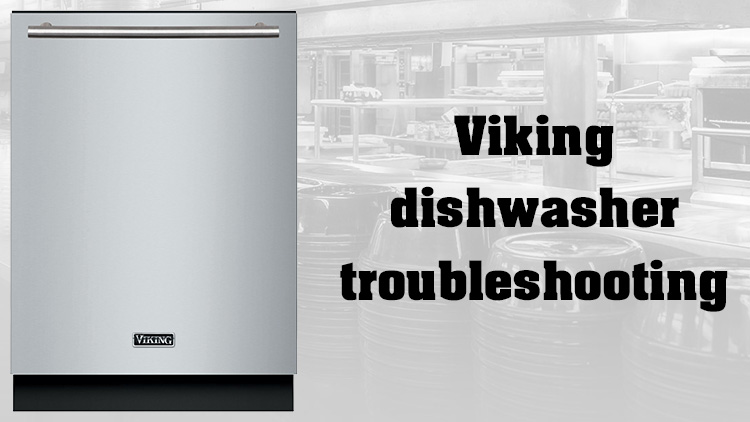 Viking dishwasher troubleshooting